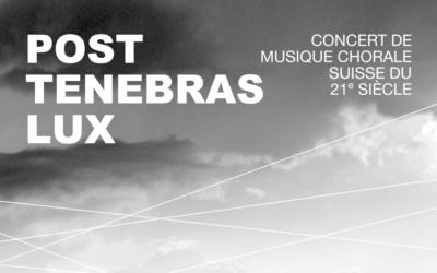 Post Tenebras Lux: Concert de musique chorale suisse du 21e siècle